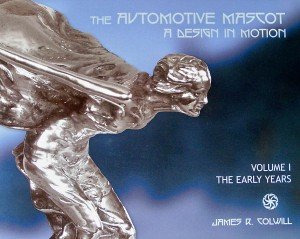 The Automotive Mascot: A Design in Motion (Volume I: The Early Years)